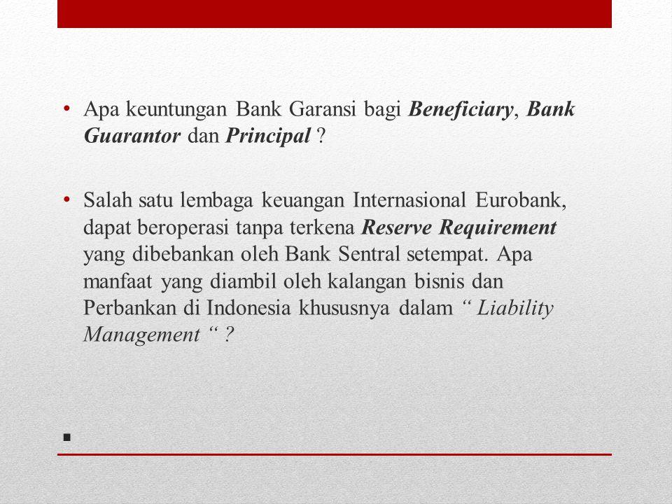 . Apa keuntungan Bank Garansi bagi Beneficiary, Bank Guarantor dan Principal ? Salah satu lembaga keuangan Internasional Eurobank, dapat beroperasi ta