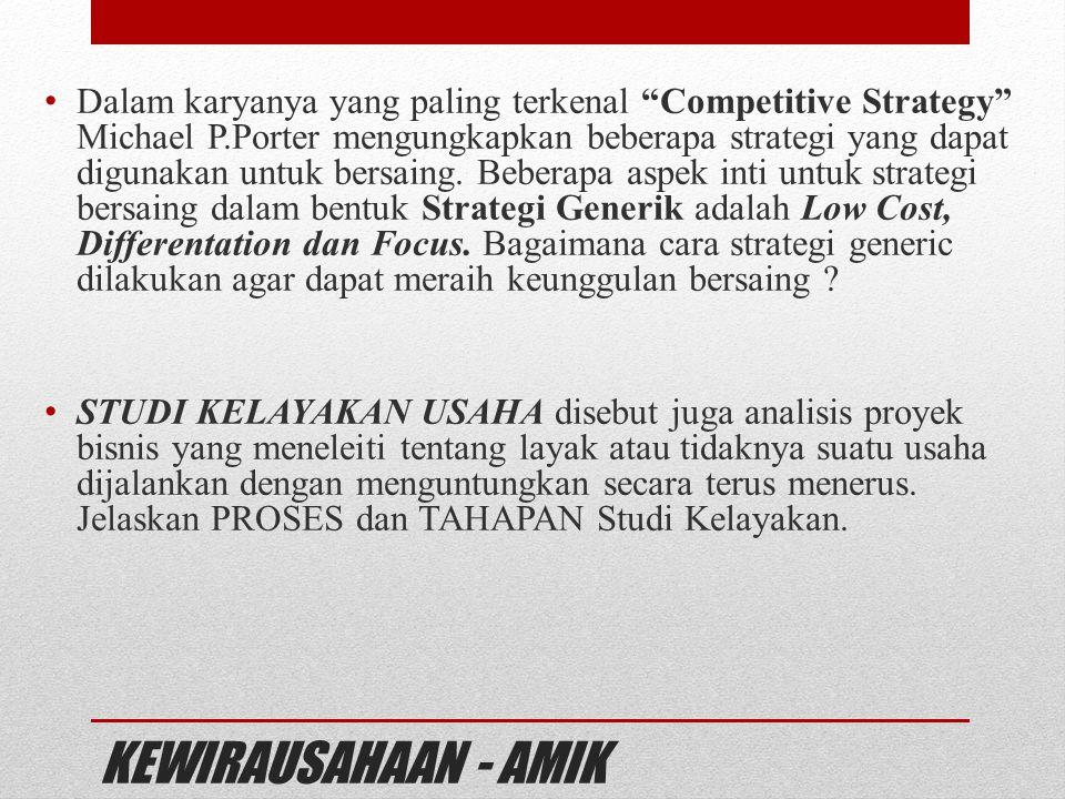"""KEWIRAUSAHAAN - AMIK Dalam karyanya yang paling terkenal """"Competitive Strategy"""" Michael P.Porter mengungkapkan beberapa strategi yang dapat digunakan"""