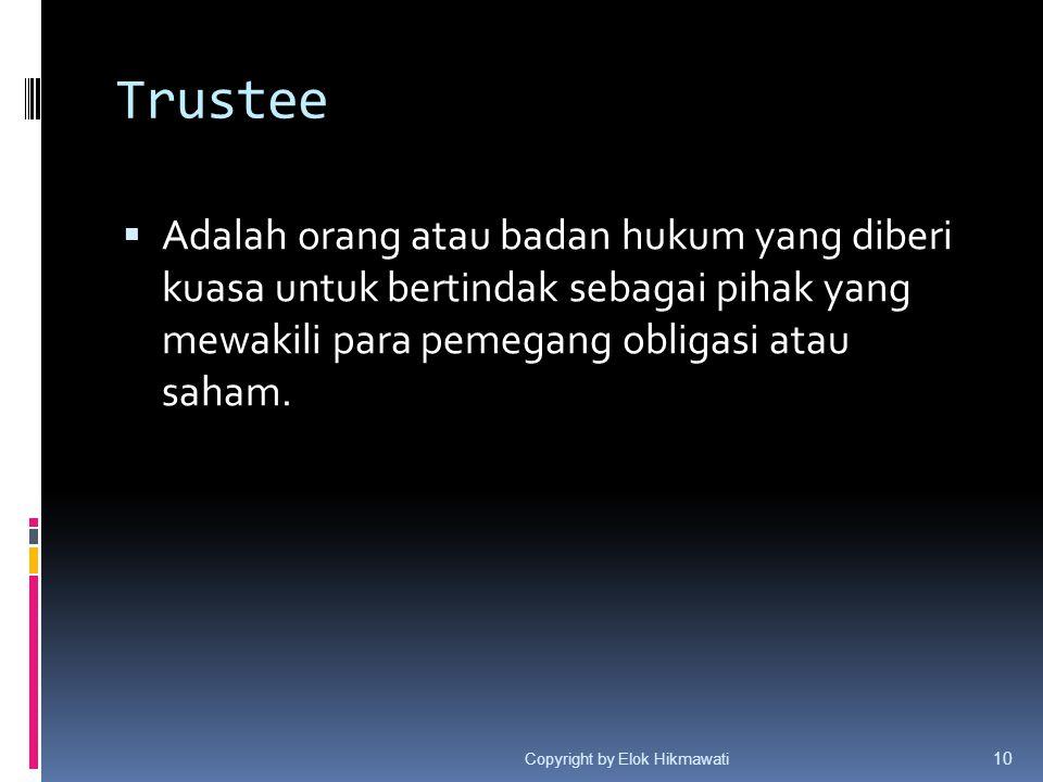 Trustee  Adalah orang atau badan hukum yang diberi kuasa untuk bertindak sebagai pihak yang mewakili para pemegang obligasi atau saham. Copyright by
