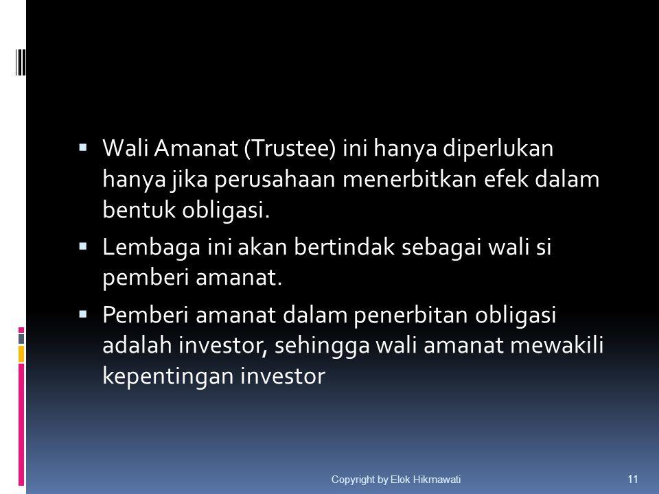  Wali Amanat (Trustee) ini hanya diperlukan hanya jika perusahaan menerbitkan efek dalam bentuk obligasi.  Lembaga ini akan bertindak sebagai wali s