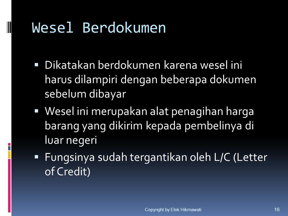 Wesel Berdokumen  Dikatakan berdokumen karena wesel ini harus dilampiri dengan beberapa dokumen sebelum dibayar  Wesel ini merupakan alat penagihan