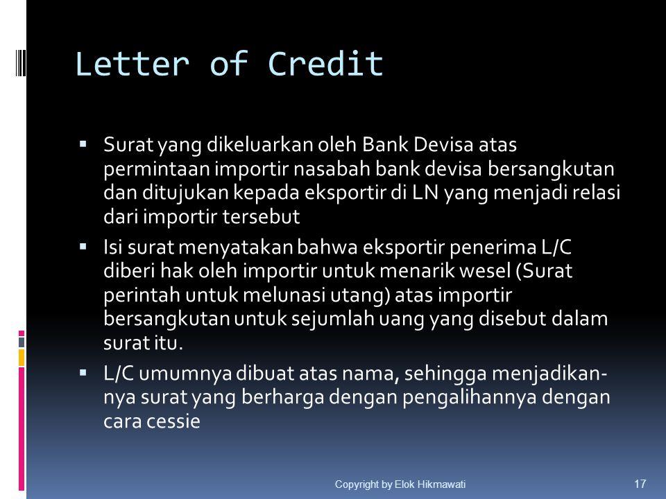 Letter of Credit  Surat yang dikeluarkan oleh Bank Devisa atas permintaan importir nasabah bank devisa bersangkutan dan ditujukan kepada eksportir di