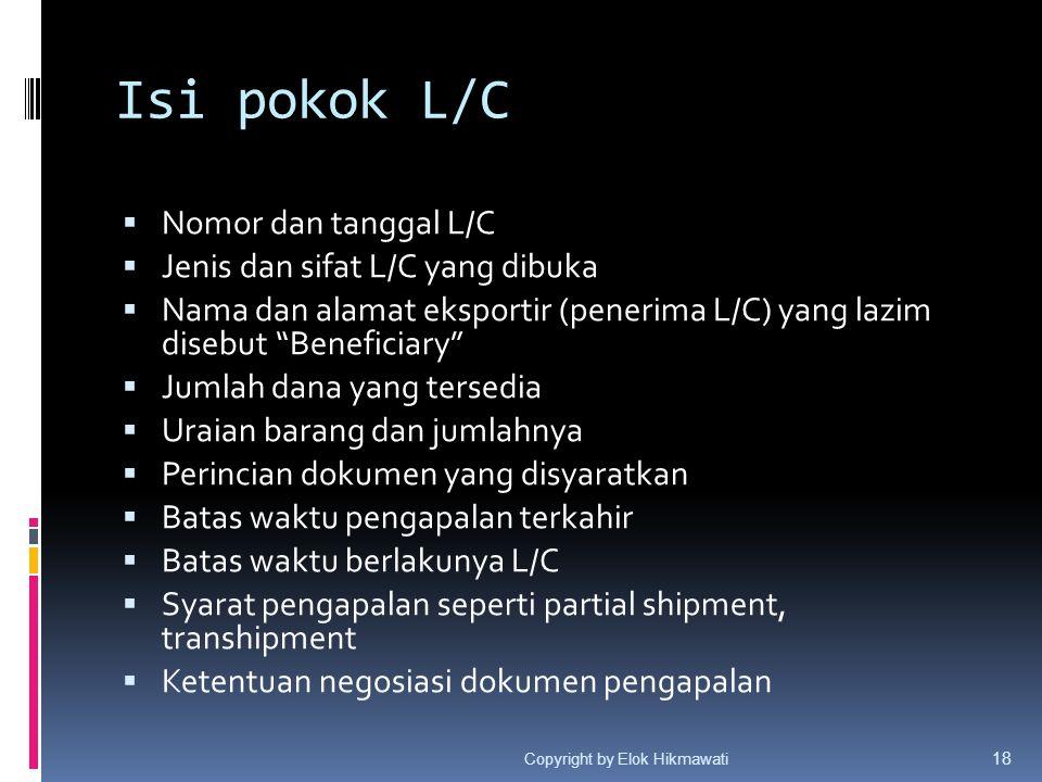 """Isi pokok L/C  Nomor dan tanggal L/C  Jenis dan sifat L/C yang dibuka  Nama dan alamat eksportir (penerima L/C) yang lazim disebut """"Beneficiary"""" """