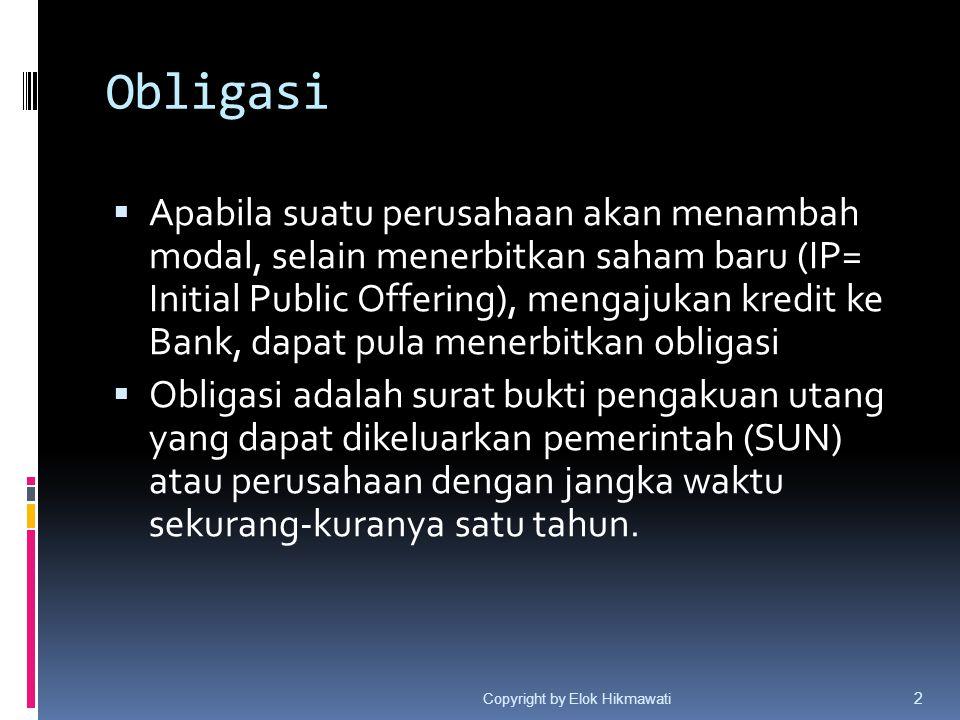 Obligasi  Apabila suatu perusahaan akan menambah modal, selain menerbitkan saham baru (IP= Initial Public Offering), mengajukan kredit ke Bank, dapat
