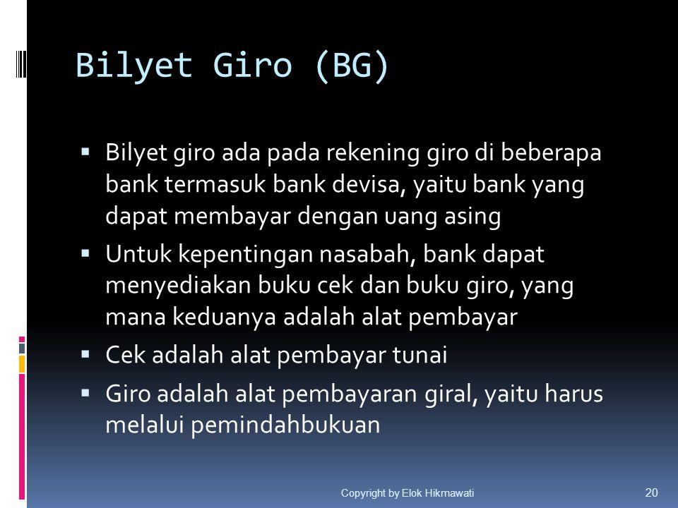 Bilyet Giro (BG)  Bilyet giro ada pada rekening giro di beberapa bank termasuk bank devisa, yaitu bank yang dapat membayar dengan uang asing  Untuk