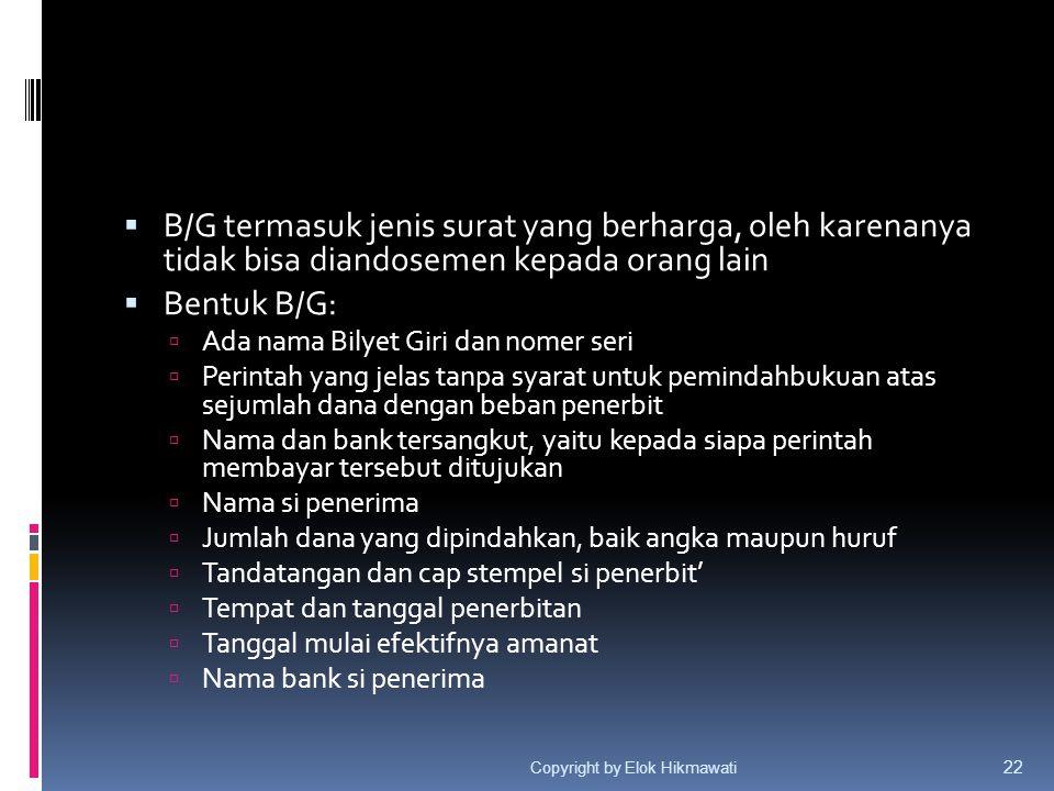  B/G termasuk jenis surat yang berharga, oleh karenanya tidak bisa diandosemen kepada orang lain  Bentuk B/G:  Ada nama Bilyet Giri dan nomer seri