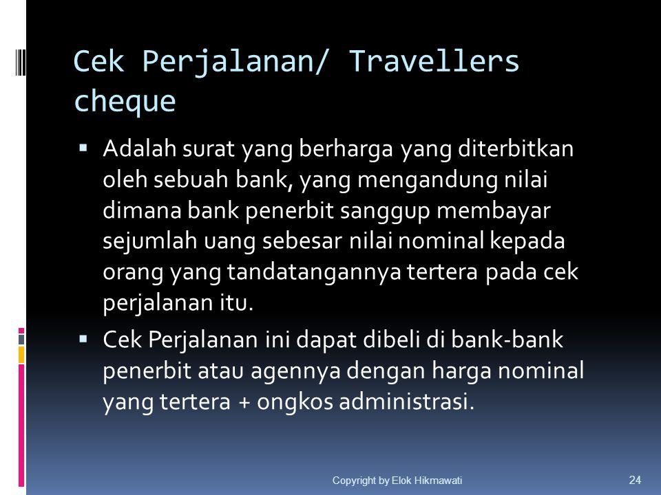 Cek Perjalanan/ Travellers cheque  Adalah surat yang berharga yang diterbitkan oleh sebuah bank, yang mengandung nilai dimana bank penerbit sanggup m