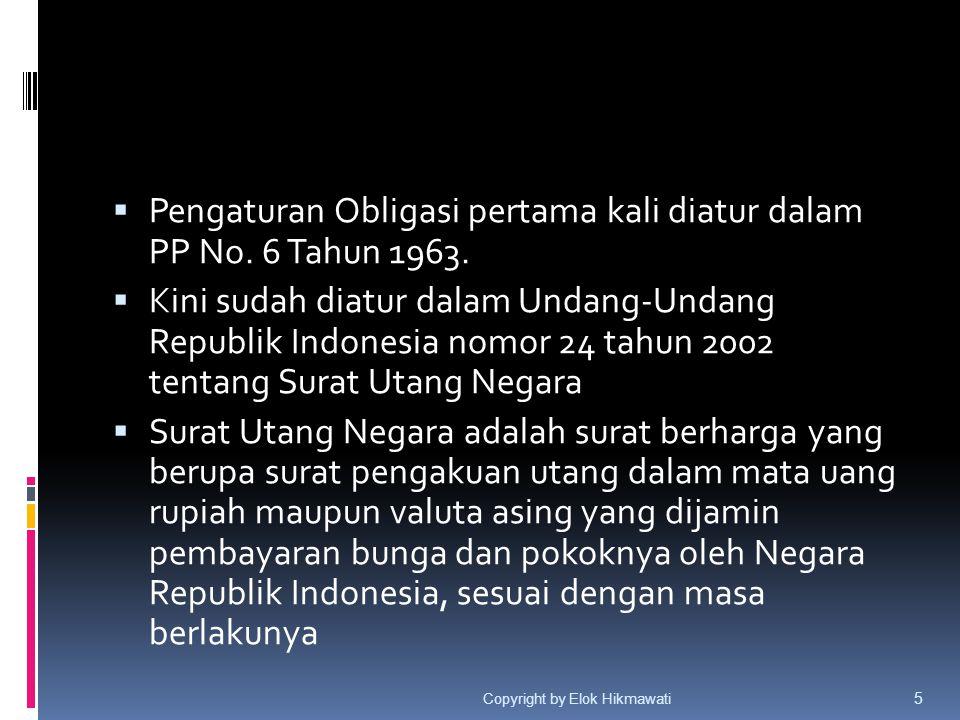  Pengaturan Obligasi pertama kali diatur dalam PP No. 6 Tahun 1963.  Kini sudah diatur dalam Undang-Undang Republik Indonesia nomor 24 tahun 2002 te