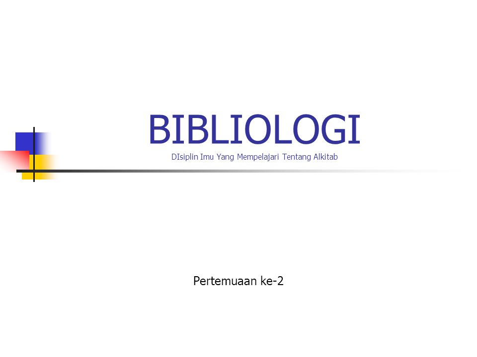 BIBLIOLOGI DIsiplin Imu Yang Mempelajari Tentang Alkitab Pertemuaan ke-2