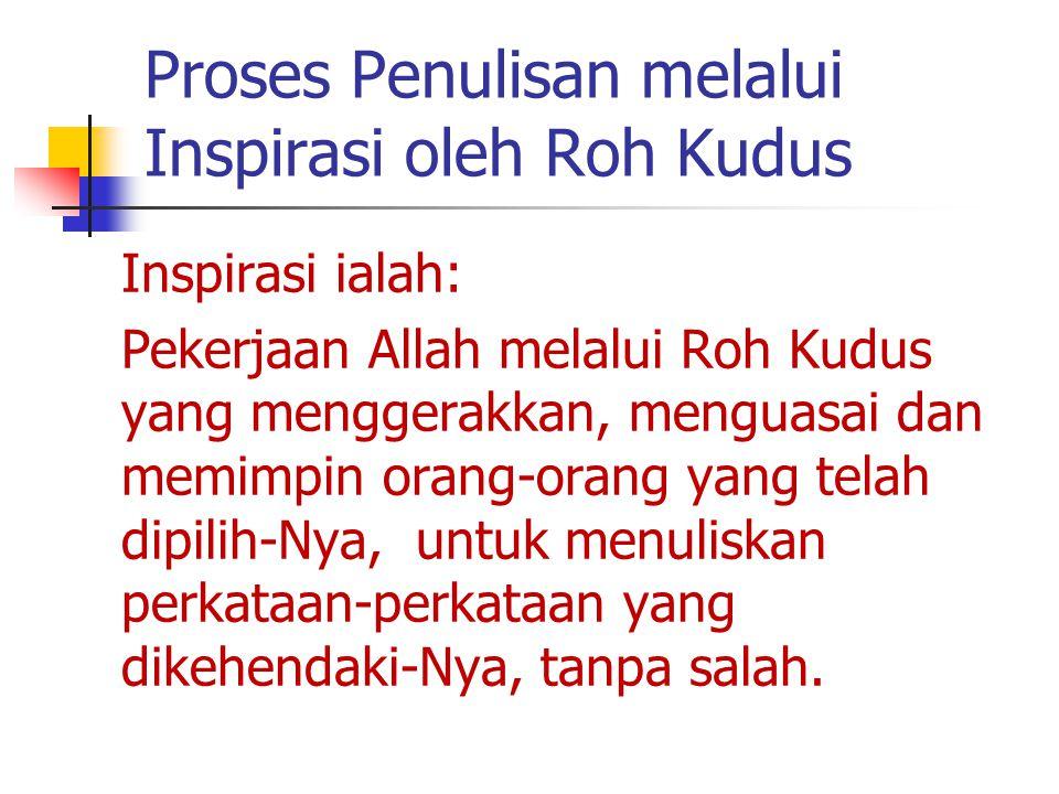 Proses Penulisan melalui Inspirasi oleh Roh Kudus Inspirasi ialah: Pekerjaan Allah melalui Roh Kudus yang menggerakkan, menguasai dan memimpin orang-o