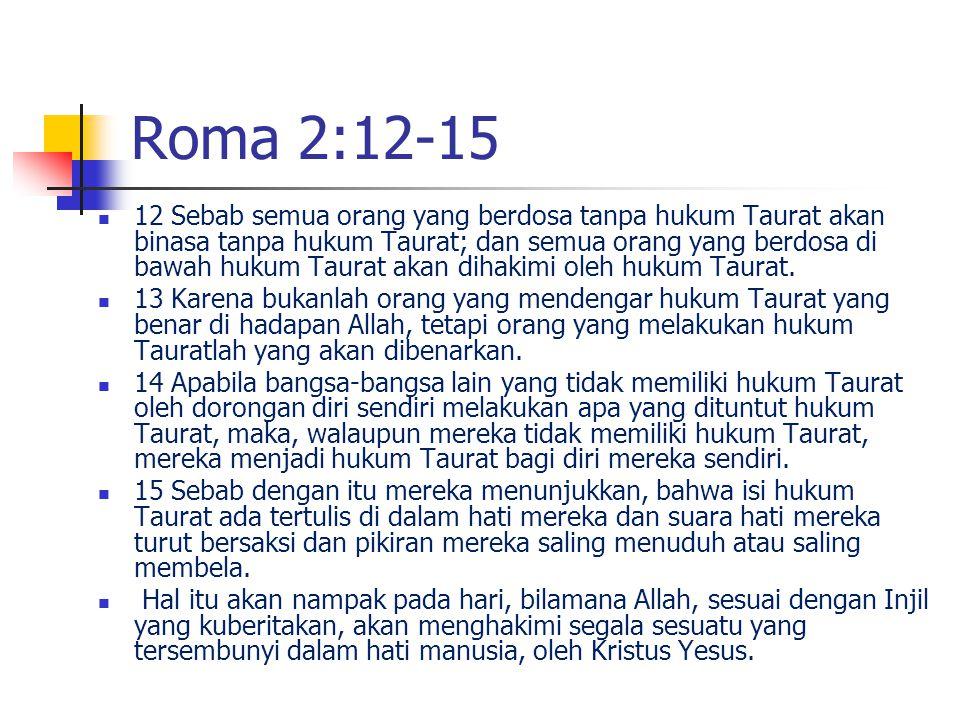 Roma 2:12-15 12 Sebab semua orang yang berdosa tanpa hukum Taurat akan binasa tanpa hukum Taurat; dan semua orang yang berdosa di bawah hukum Taurat a