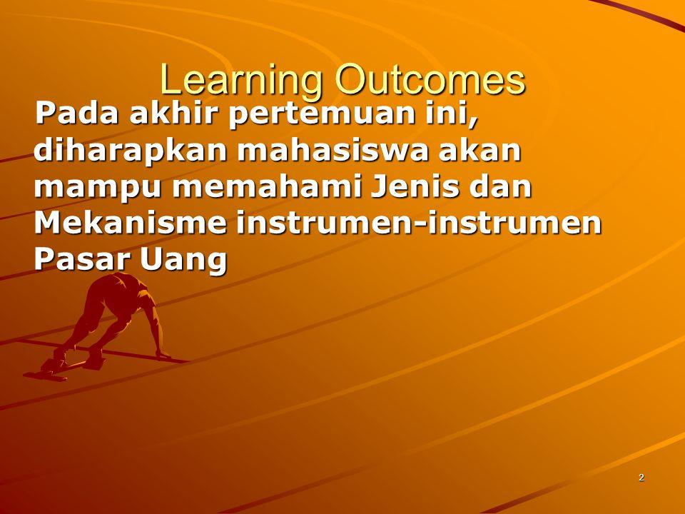 2 Learning Outcomes Pada akhir pertemuan ini, diharapkan mahasiswa akan mampu memahami Jenis dan Mekanisme instrumen-instrumen Pasar Uang Pada akhir p