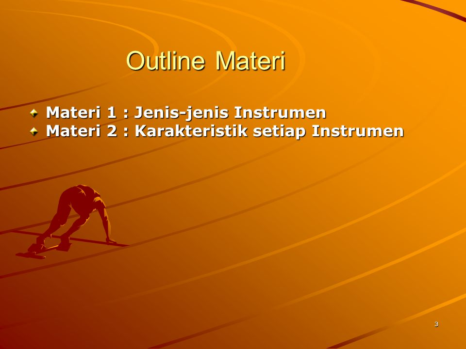 3 Outline Materi Materi 1 : Jenis-jenis Instrumen Materi 2 : Karakteristik setiap Instrumen
