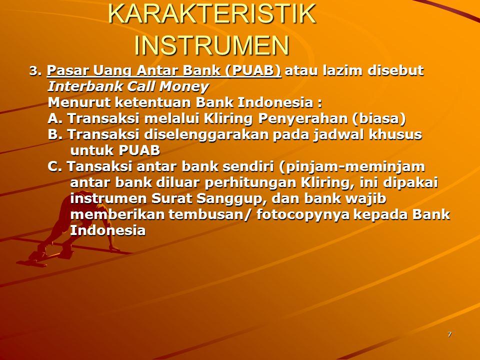 7 KARAKTERISTIK INSTRUMEN 3. Pasar Uang Antar Bank (PUAB) atau lazim disebut Interbank Call Money Interbank Call Money Menurut ketentuan Bank Indonesi