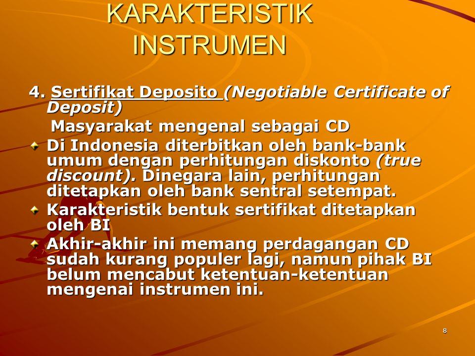 8 KARAKTERISTIK INSTRUMEN 4. Sertifikat Deposito (Negotiable Certificate of Deposit) Masyarakat mengenal sebagai CD Masyarakat mengenal sebagai CD Di