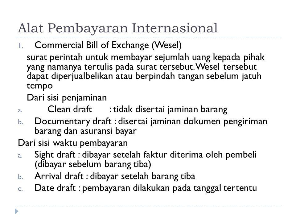 Alat Pembayaran Internasional 1. Commercial Bill of Exchange (Wesel) surat perintah untuk membayar sejumlah uang kepada pihak yang namanya tertulis pa