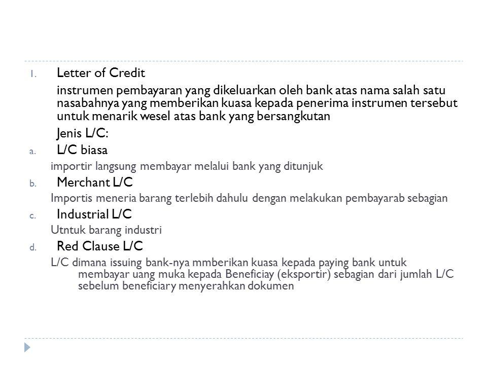 1. Letter of Credit instrumen pembayaran yang dikeluarkan oleh bank atas nama salah satu nasabahnya yang memberikan kuasa kepada penerima instrumen te