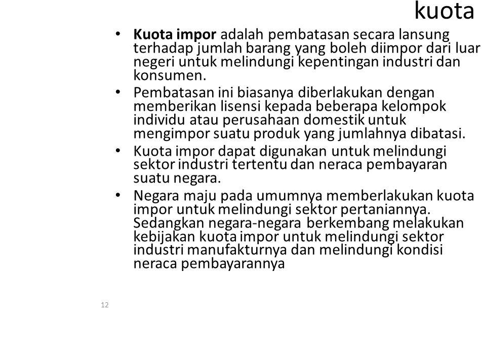 kuota Kuota impor adalah pembatasan secara lansung terhadap jumlah barang yang boleh diimpor dari luar negeri untuk melindungi kepentingan industri dan konsumen.