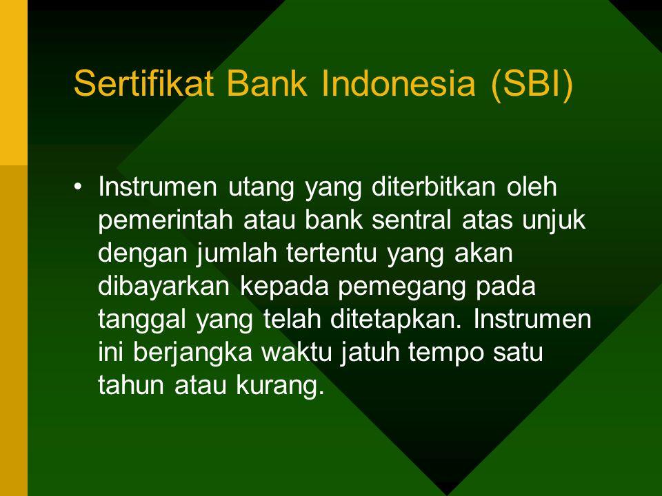 Sertifikat Bank Indonesia (SBI) Instrumen utang yang diterbitkan oleh pemerintah atau bank sentral atas unjuk dengan jumlah tertentu yang akan dibayar