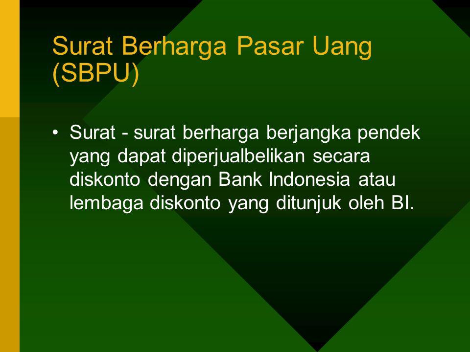 Surat Berharga Pasar Uang (SBPU) Surat - surat berharga berjangka pendek yang dapat diperjualbelikan secara diskonto dengan Bank Indonesia atau lembag