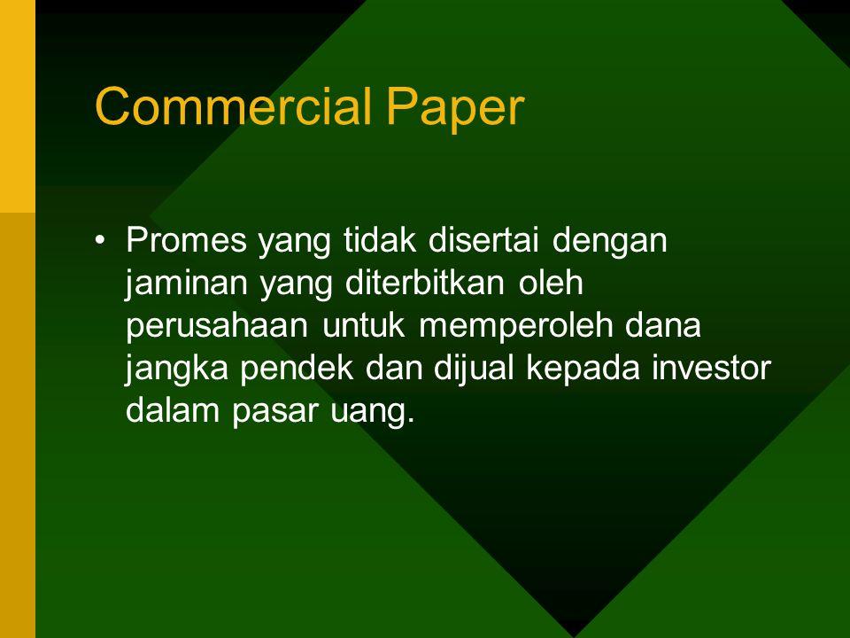 Commercial Paper Promes yang tidak disertai dengan jaminan yang diterbitkan oleh perusahaan untuk memperoleh dana jangka pendek dan dijual kepada inve