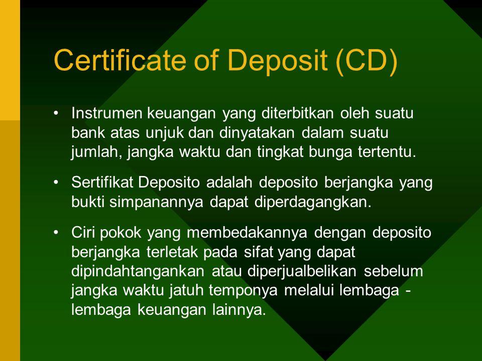 Certificate of Deposit (CD) Instrumen keuangan yang diterbitkan oleh suatu bank atas unjuk dan dinyatakan dalam suatu jumlah, jangka waktu dan tingkat