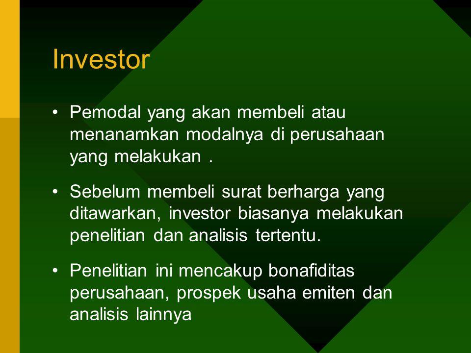 Investor Pemodal yang akan membeli atau menanamkan modalnya di perusahaan yang melakukan. Sebelum membeli surat berharga yang ditawarkan, investor bia