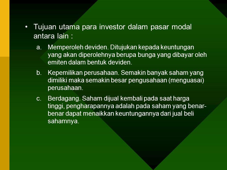 Tujuan utama para investor dalam pasar modal antara lain : a.Memperoleh deviden. Ditujukan kepada keuntungan yang akan diperolehnya berupa bunga yang