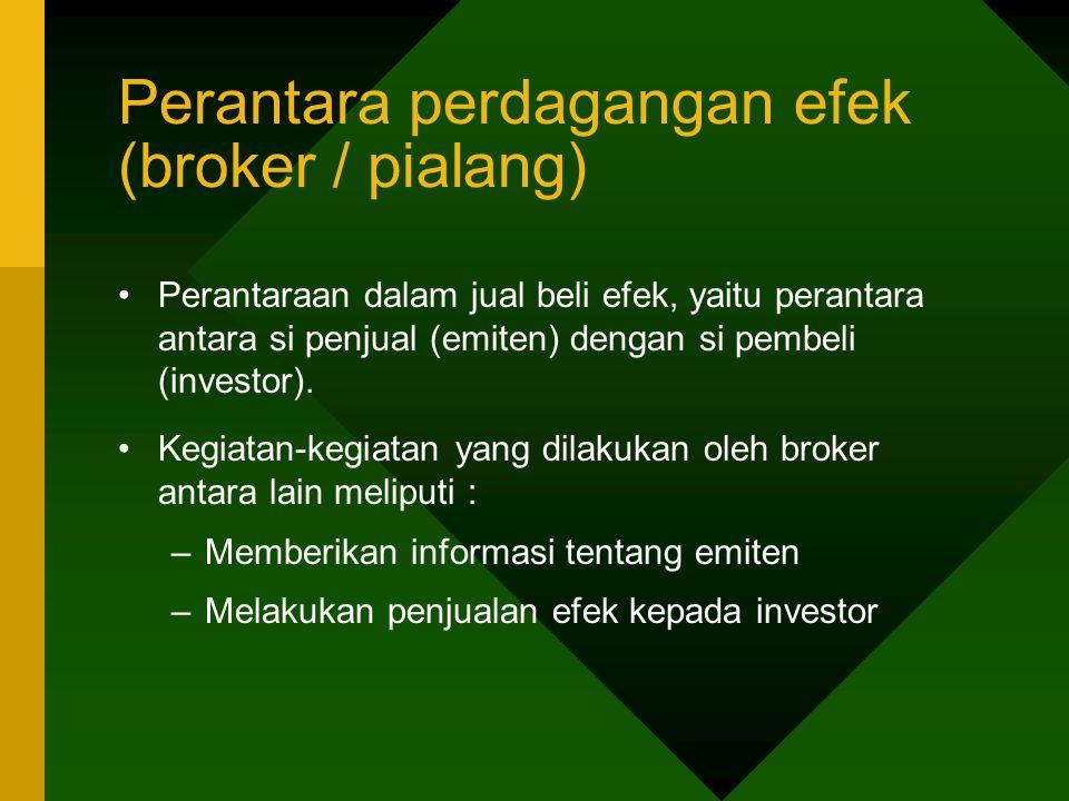 Perantara perdagangan efek (broker / pialang) Perantaraan dalam jual beli efek, yaitu perantara antara si penjual (emiten) dengan si pembeli (investor