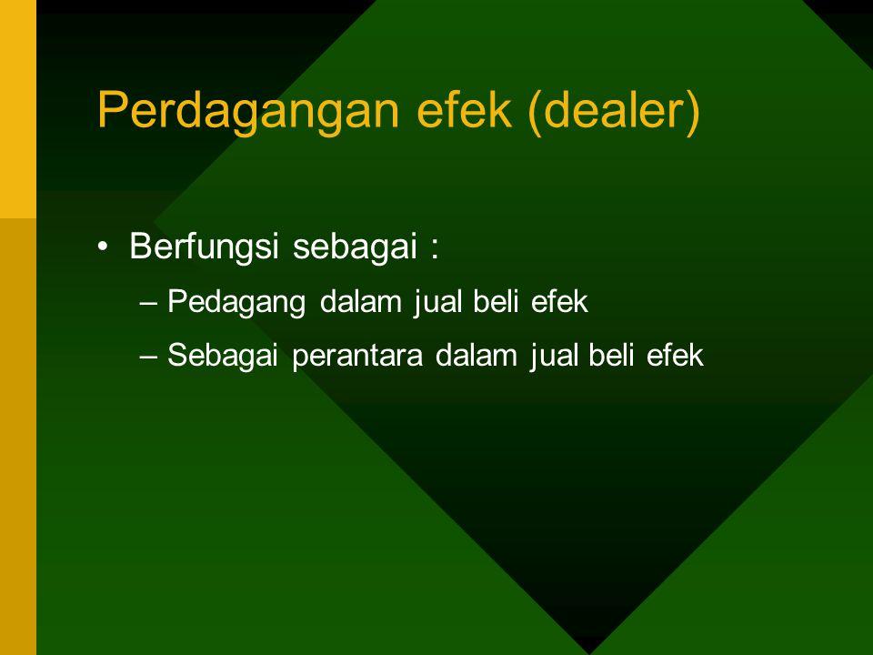 Perdagangan efek (dealer) Berfungsi sebagai : –Pedagang dalam jual beli efek –Sebagai perantara dalam jual beli efek