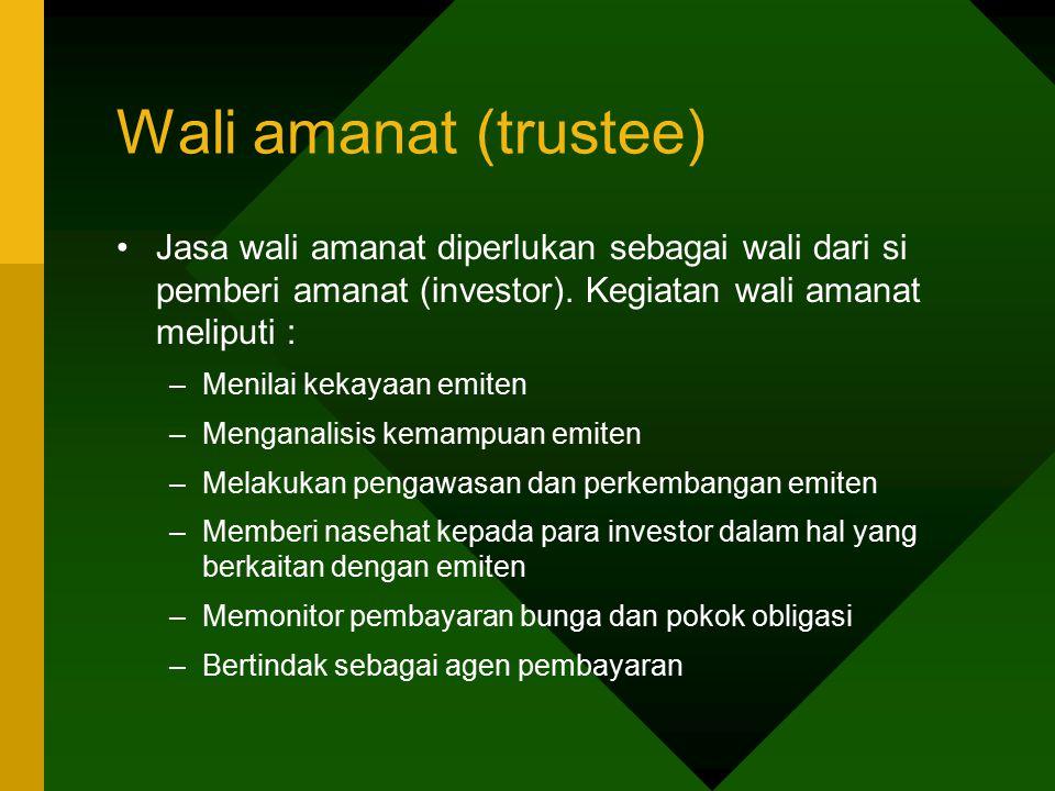 Wali amanat (trustee) Jasa wali amanat diperlukan sebagai wali dari si pemberi amanat (investor). Kegiatan wali amanat meliputi : –Menilai kekayaan em