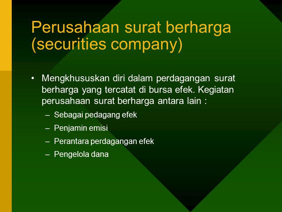 Perusahaan surat berharga (securities company) Mengkhususkan diri dalam perdagangan surat berharga yang tercatat di bursa efek. Kegiatan perusahaan su
