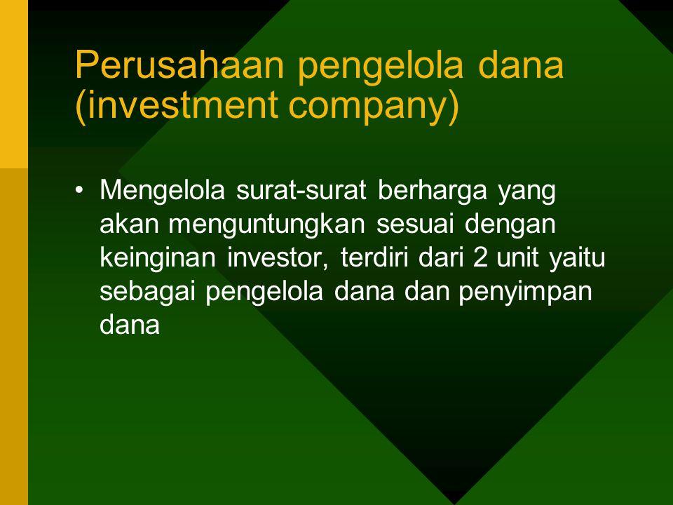 Perusahaan pengelola dana (investment company) Mengelola surat-surat berharga yang akan menguntungkan sesuai dengan keinginan investor, terdiri dari 2