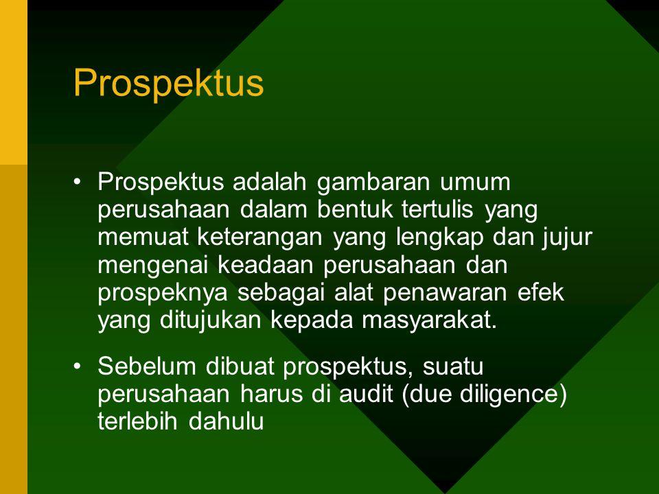 Prospektus Prospektus adalah gambaran umum perusahaan dalam bentuk tertulis yang memuat keterangan yang lengkap dan jujur mengenai keadaan perusahaan