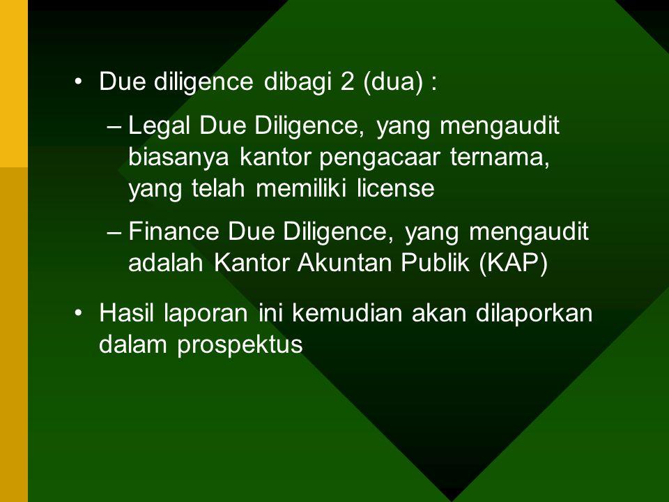 Due diligence dibagi 2 (dua) : –Legal Due Diligence, yang mengaudit biasanya kantor pengacaar ternama, yang telah memiliki license –Finance Due Dilige