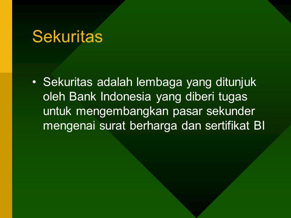 Sekuritas Sekuritas adalah lembaga yang ditunjuk oleh Bank Indonesia yang diberi tugas untuk mengembangkan pasar sekunder mengenai surat berharga dan