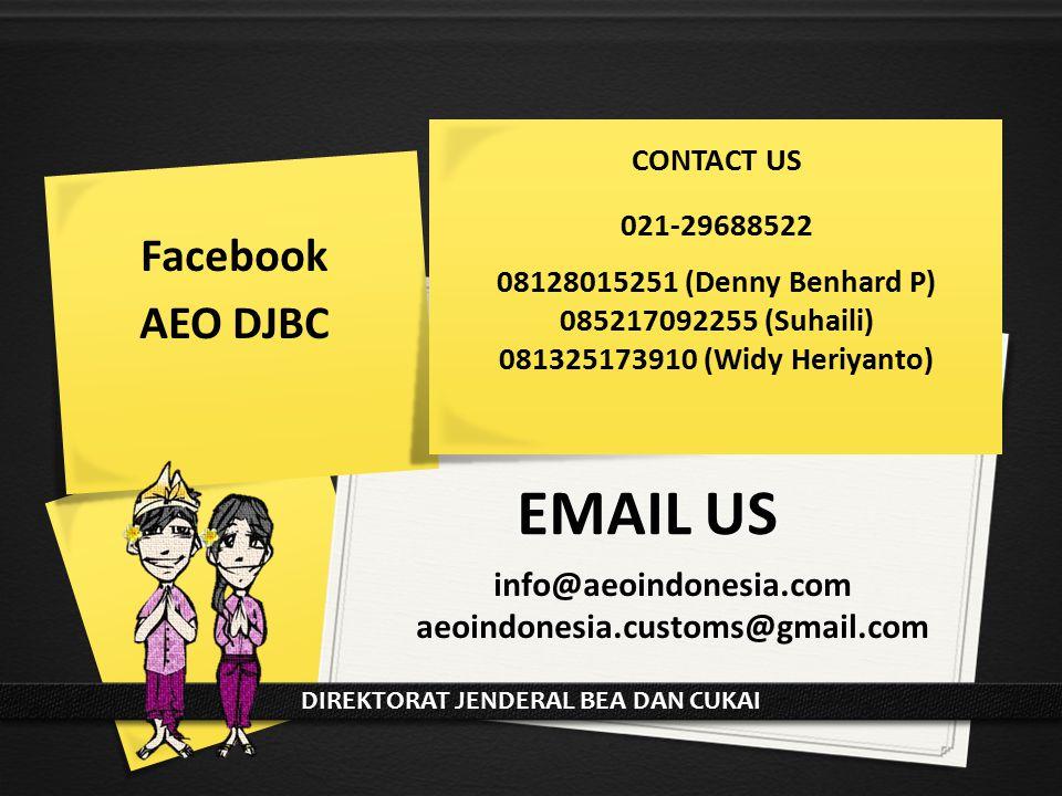 EMAIL US Facebook AEO DJBC DIREKTORAT JENDERAL BEA DAN CUKAI CONTACT US 021-29688522 08128015251 (Denny Benhard P) 085217092255 (Suhaili) 081325173910 (Widy Heriyanto) info@aeoindonesia.com aeoindonesia.customs@gmail.com