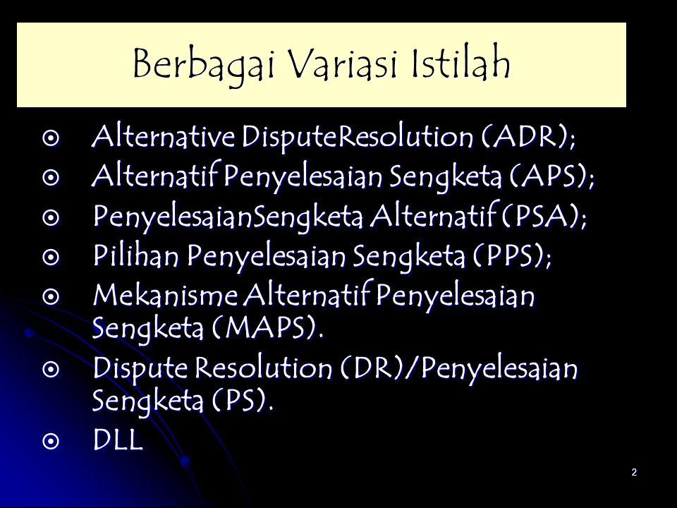 3 Makna istilah alternatif : Sebagai upaya penyelesaian sengketa dengan mengurangi campur tangan negara (badan peradilan negara).