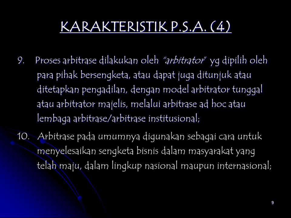 10 KARAKTERISTIK P.S.A.(5) 11. Arbitrator is an expert in subject matter of the disputes; 12.