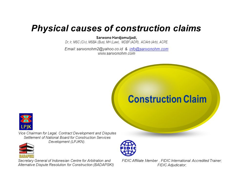 Physical causes of construction claims FIDIC Affiliate Member, FIDIC International Accredited Trainer; FIDIC Adjudicator; Secretary General of Indones