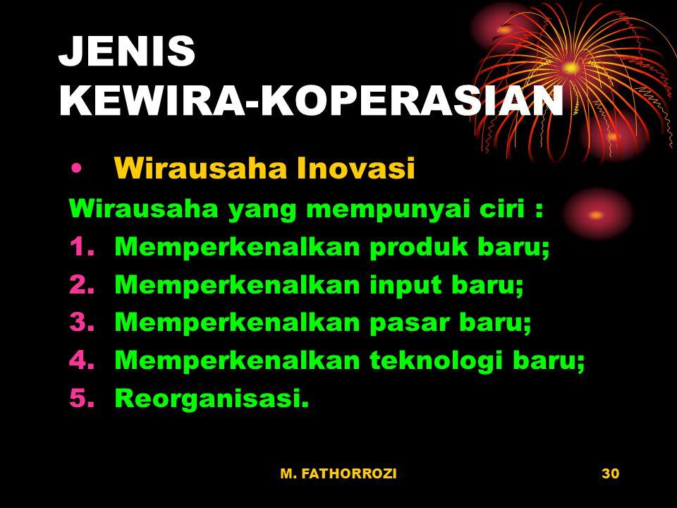 M. FATHORROZI29 JENIS KEWIRA-KOPERASIAN Wirausaha Arbitrase Wirausaha yang mempunyai ciri memanfaatkan adanya ketidak- seimbangan dalam permintaan dan