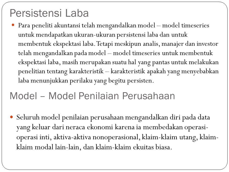 Persistensi Laba Para peneliti akuntansi telah mengandalkan model – model timeseries untuk mendapatkan ukuran-ukuran persistensi laba dan untuk membentuk ekspektasi laba.