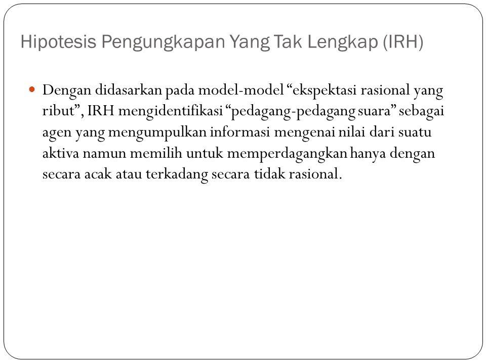"""Hipotesis Pengungkapan Yang Tak Lengkap (IRH) Dengan didasarkan pada model-model """"ekspektasi rasional yang ribut"""", IRH mengidentifikasi """"pedagang-peda"""