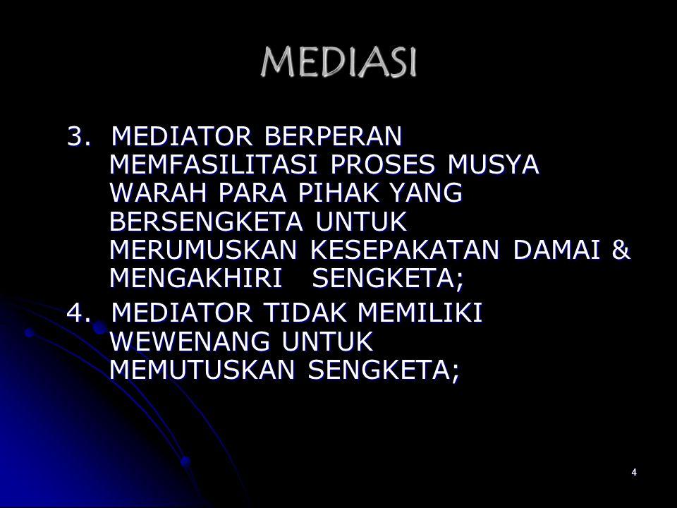 15 INDEPENDENT MEDIATOR Mediator tipe ini selalu berupaya untuk menjaga jarak yang sama terhadap pihak2 bersengketa.