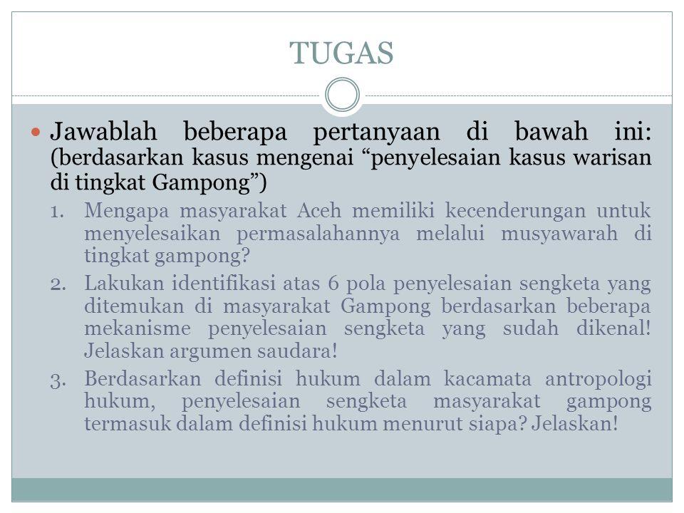TUGAS Jawablah beberapa pertanyaan di bawah ini: (berdasarkan kasus mengenai penyelesaian kasus warisan di tingkat Gampong ) 1.Mengapa masyarakat Aceh memiliki kecenderungan untuk menyelesaikan permasalahannya melalui musyawarah di tingkat gampong.