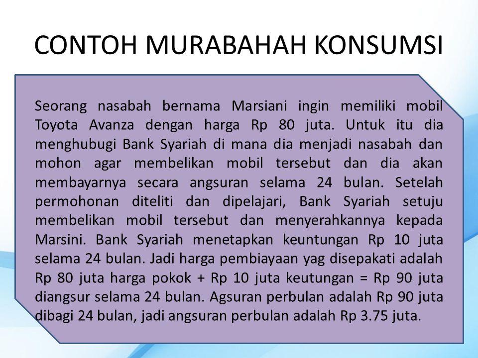 CONTOH MURABAHAH KONSUMSI Seorang nasabah bernama Marsiani ingin memiliki mobil Toyota Avanza dengan harga Rp 80 juta.