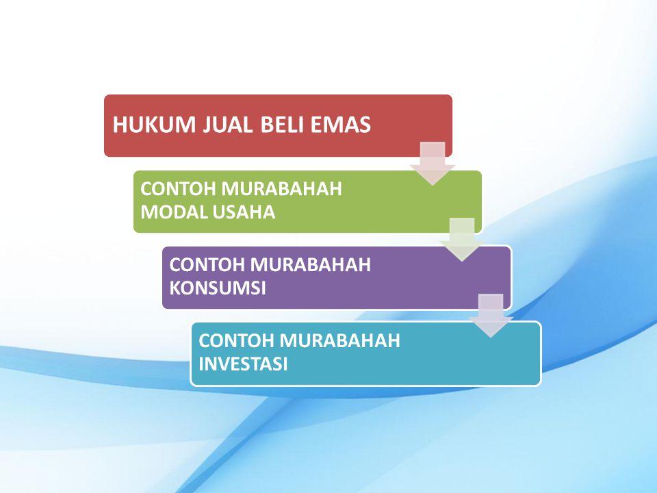 HUKUM JUAL BELI EMAS CONTOH MURABAHAH MODAL USAHA CONTOH MURABAHAH KONSUMSI CONTOH MURABAHAH INVESTASI