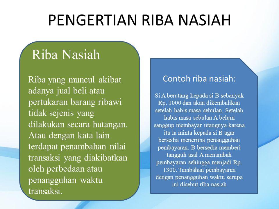 PENGERTIAN RIBA NASIAH Riba Nasiah Riba yang muncul akibat adanya jual beli atau pertukaran barang ribawi tidak sejenis yang dilakukan secara hutangan.