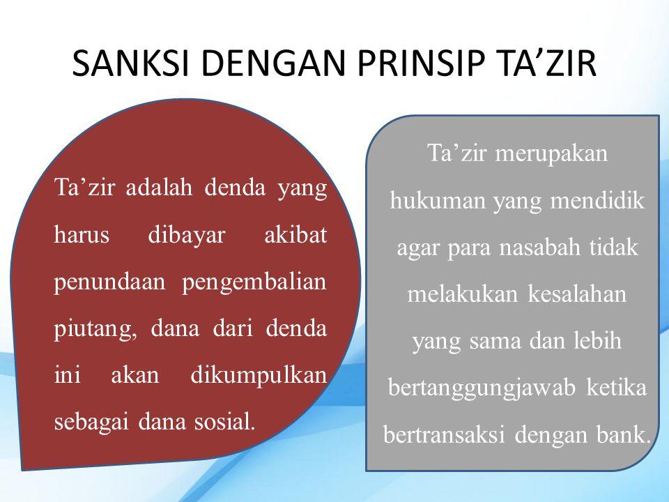 SANKSI DENGAN PRINSIP TA'ZIR Ta'zir adalah denda yang harus dibayar akibat penundaan pengembalian piutang, dana dari denda ini akan dikumpulkan sebagai dana sosial.