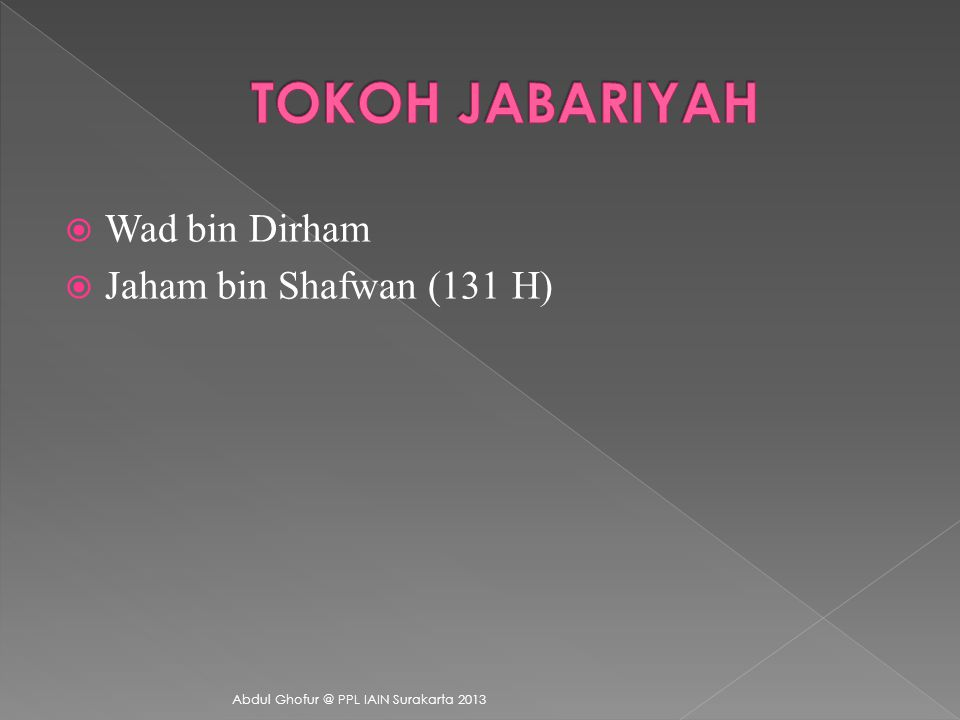 Nama Jabariyah berasal dari kata jabara yang artinya memaksa. Aliran Jabariyah muncul bersamaan dengan munculnya aliran Qadariyah. Kemunculan dua alir